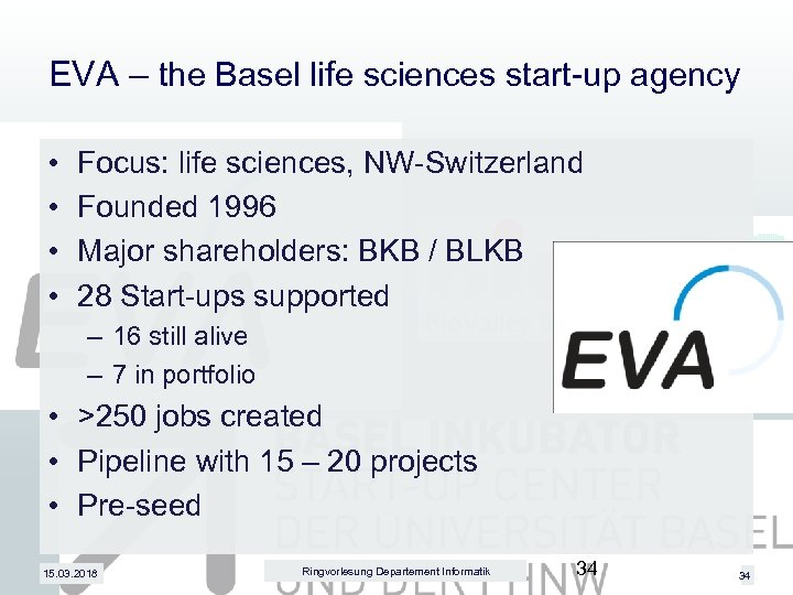 EVA – the Basel life sciences start-up agency • • Focus: life sciences, NW-Switzerland