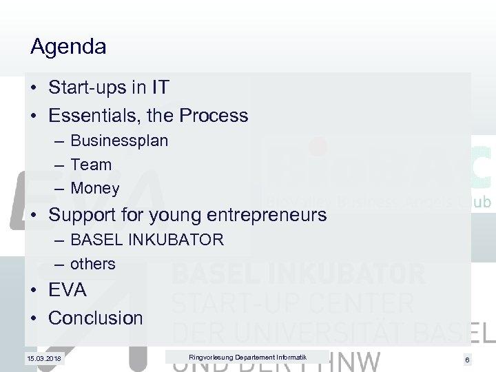 Agenda • Start-ups in IT • Essentials, the Process – Businessplan – Team –