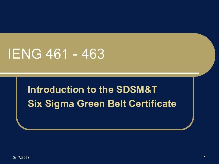 IENG 461 - 463 Introduction to the SDSM&T Six Sigma Green Belt Certificate 3/17/2018