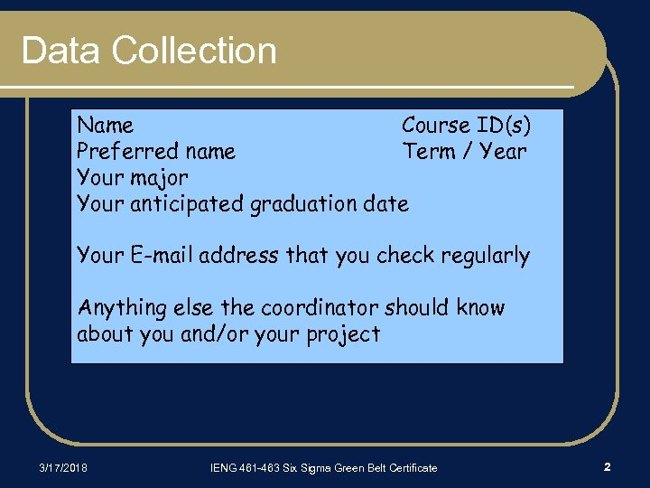 Data Collection Name Course ID(s) Preferred name Term / Year Your major Your anticipated