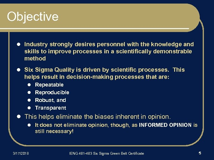 Objective l Industry strongly desires personnel with the knowledge and skills to improve processes