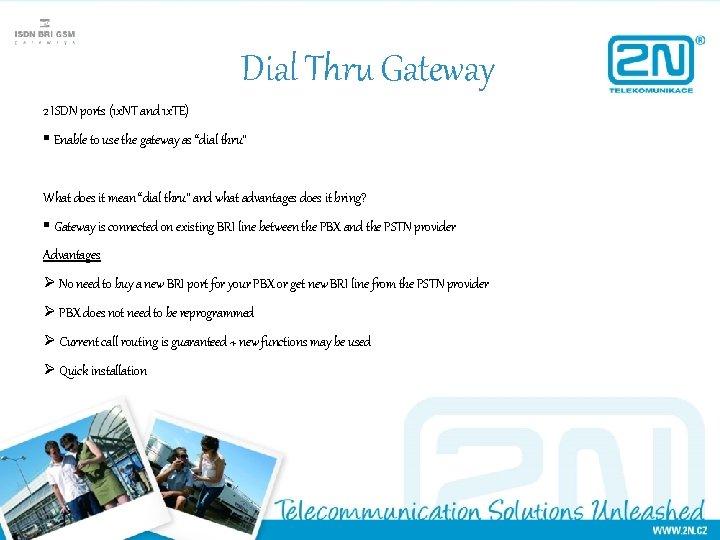 Dial Thru Gateway 2 ISDN ports (1 x. NT and 1 x. TE) §