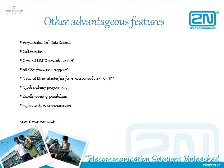 Other advantageous features § Very detailed Call Data Records § Call Statistics § Optional