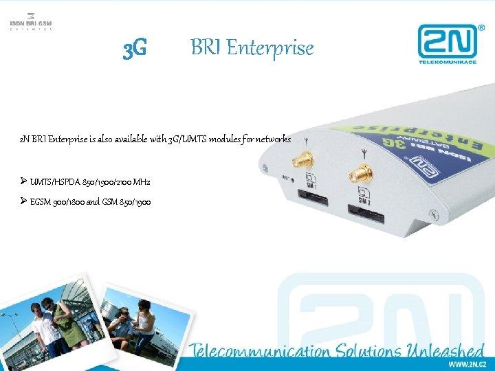 3 G BRI Enterprise 2 N BRI Enterprise is also available with 3 G/UMTS