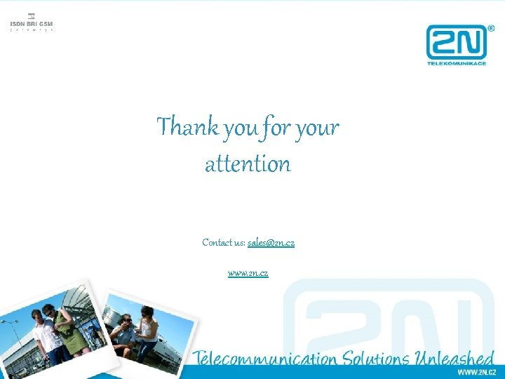 Thank you for your attention Contact us: sales@2 n. cz www. 2 n. cz