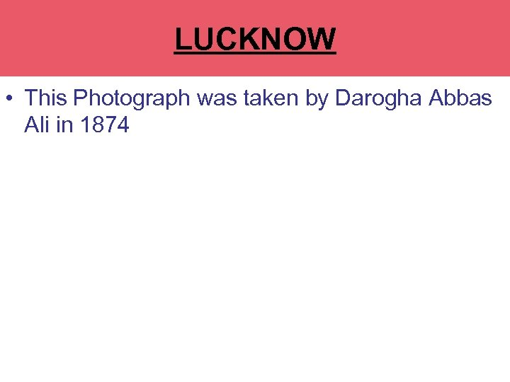 LUCKNOW • This Photograph was taken by Darogha Abbas Ali in 1874