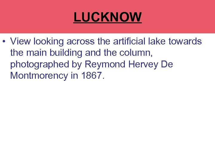 LUCKNOW • View looking across the artificial lake towards the main building and the