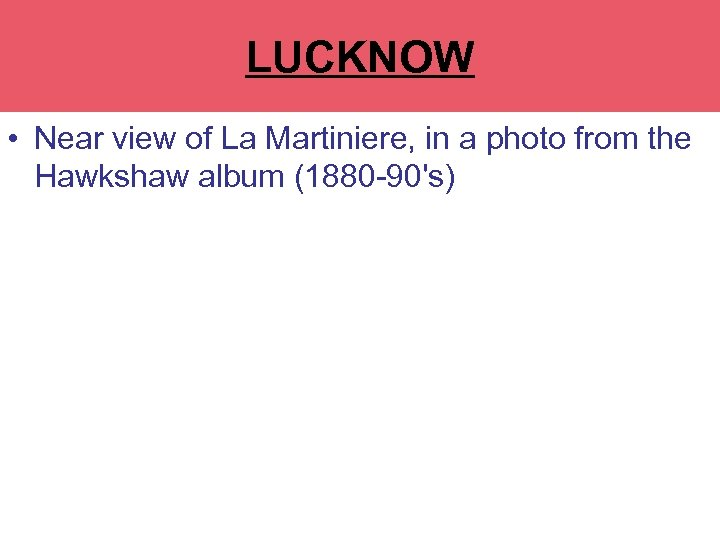 LUCKNOW • Near view of La Martiniere, in a photo from the Hawkshaw album