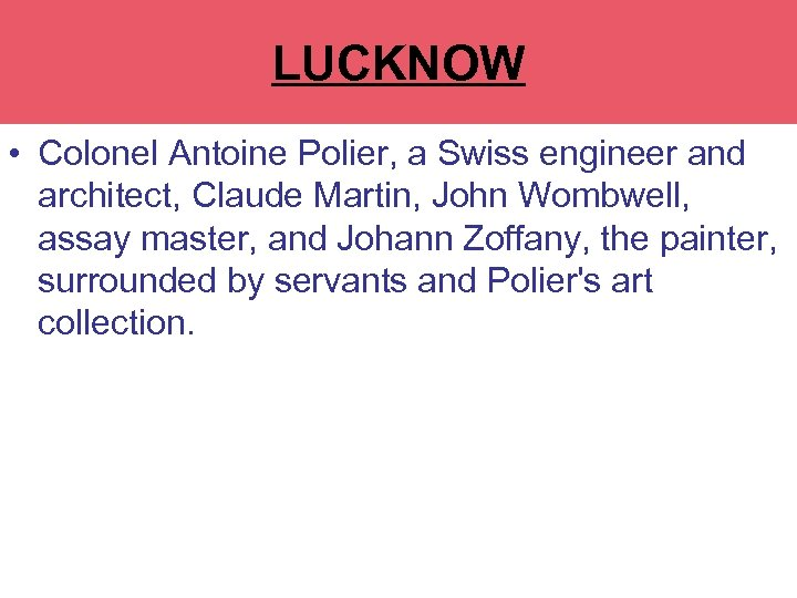 LUCKNOW • Colonel Antoine Polier, a Swiss engineer and architect, Claude Martin, John Wombwell,