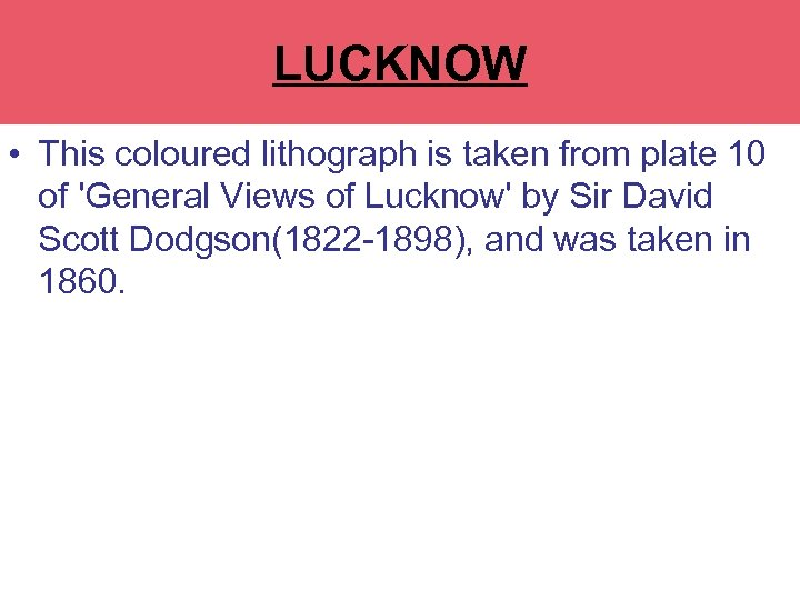 LUCKNOW • This coloured lithograph is taken from plate 10 of 'General Views of