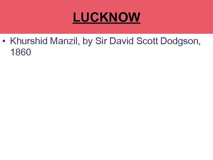 LA MARTINERE COLLEGE LUCKNOW • Khurshid Manzil, by Sir David Scott Dodgson, 1860