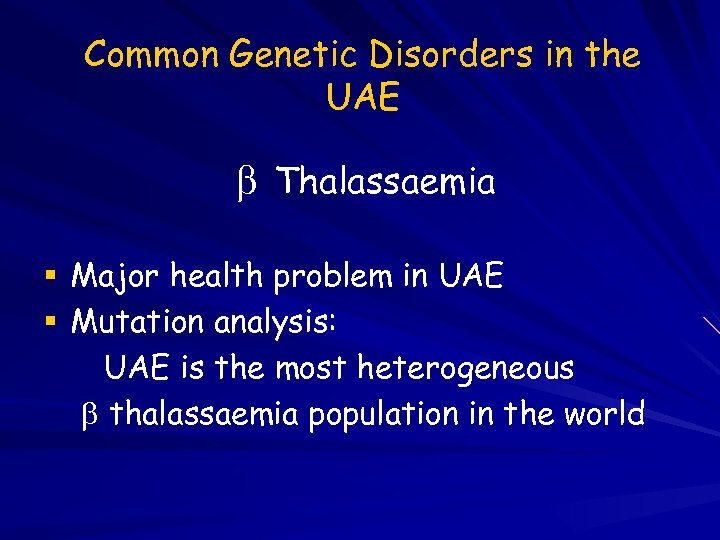 Common Genetic Disorders in the UAE Thalassaemia Major health problem in UAE Mutation analysis:
