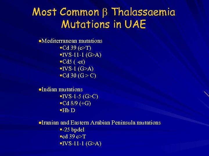 Most Common Thalassaemia Mutations in UAE Mediterranean mutations Cd 39 (c>T) IVS-11 -1 (G>A)