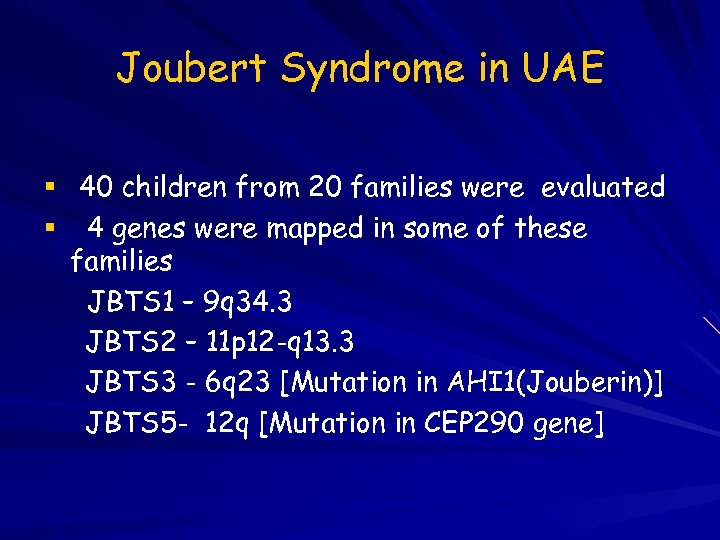 Joubert Syndrome in UAE 40 children from 20 families were evaluated 4 genes were