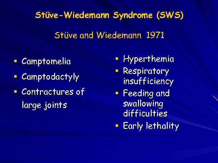 Stüve-Wiedemann Syndrome (SWS) Stüve and Wiedemann 1971 Camptomelia Camptodactyly Contractures of large joints Hyperthemia
