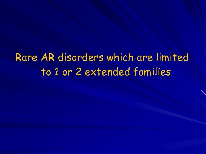 Rare AR disorders which are limited to 1 or 2 extended families