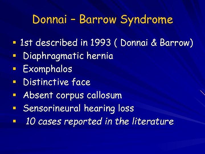 Donnai – Barrow Syndrome 1 st described in 1993 ( Donnai & Barrow) Diaphragmatic