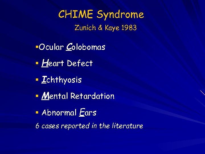 CHIME Syndrome Zunich & Kaye 1983 Ocular Colobomas Heart Defect Ichthyosis Mental Retardation Abnormal