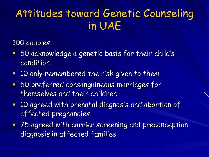 Attitudes toward Genetic Counseling in UAE 100 couples 50 acknowledge a genetic basis for
