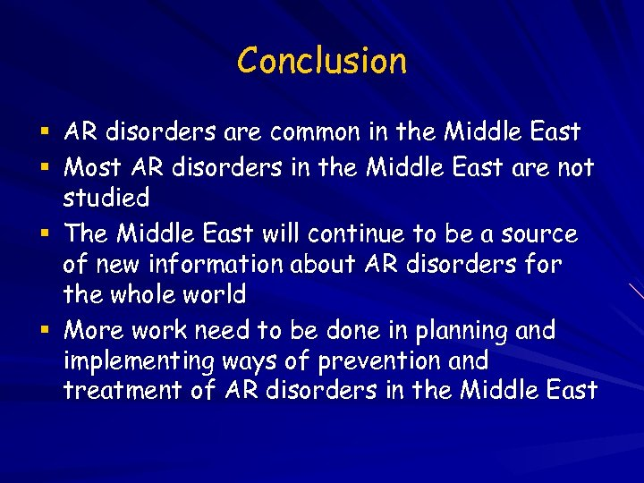 Conclusion AR disorders are common in the Middle East Most AR disorders in the