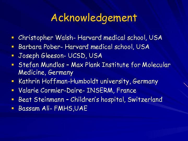 Acknowledgement Christopher Walsh- Harvard medical school, USA Barbara Pober- Harvard medical school, USA Joseph