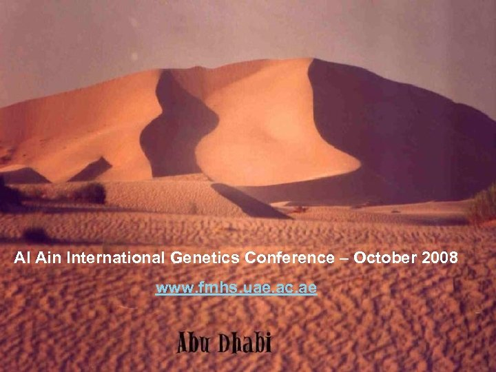 Al Ain International Genetics Conference – October 2008 www. fmhs. uae. ac. ae