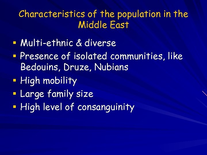 Characteristics of the population in the Middle East Multi-ethnic & diverse Presence of isolated