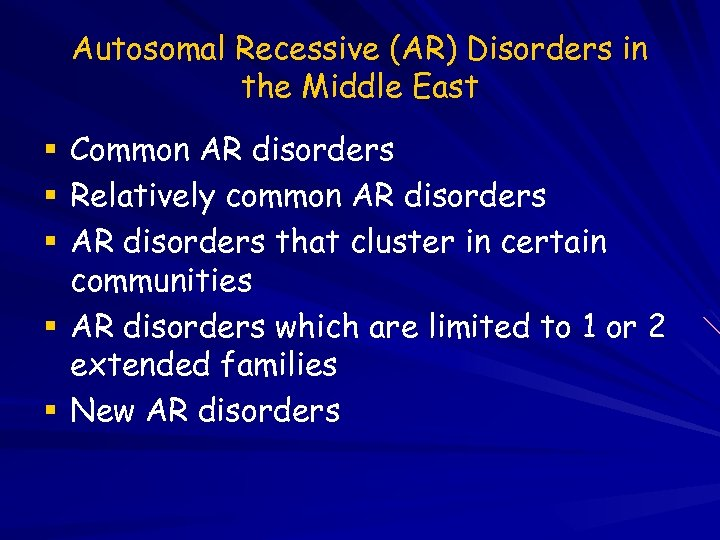 Autosomal Recessive (AR) Disorders in the Middle East Common AR disorders Relatively common AR