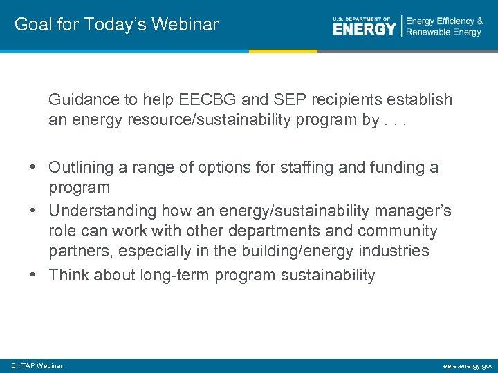 Goal for Today's Webinar Guidance to help EECBG and SEP recipients establish an energy