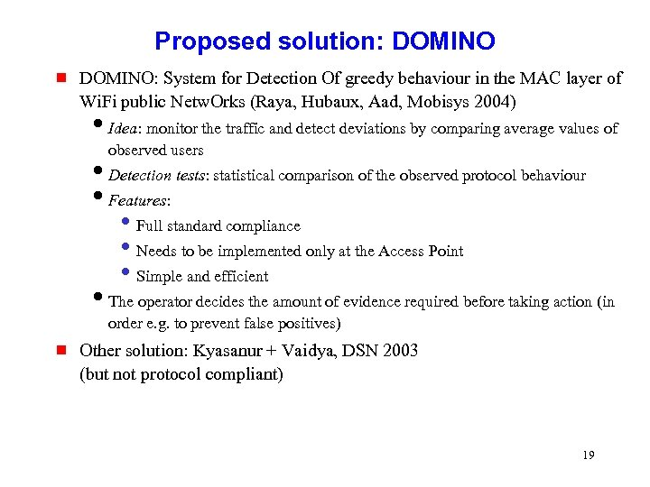 Proposed solution: DOMINO g DOMINO: System for Detection Of greedy behaviour in the MAC
