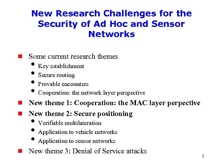 New Research Challenges for the Security of Ad Hoc and Sensor Networks g Some