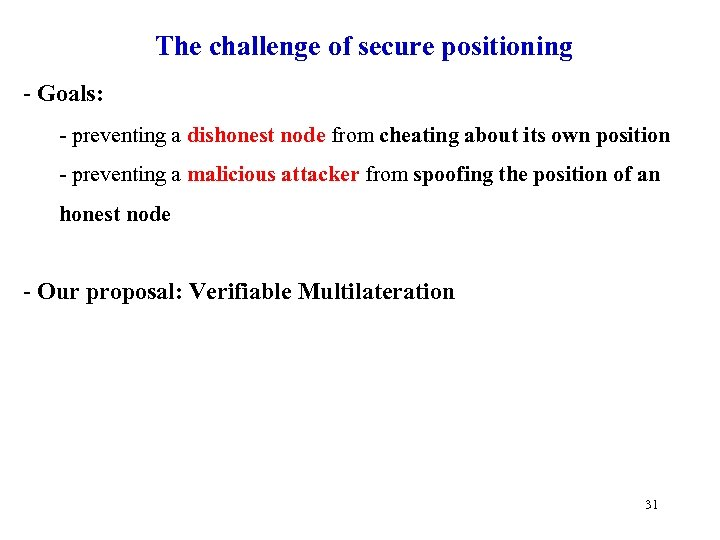 The challenge of secure positioning - Goals: - preventing a dishonest node from cheating