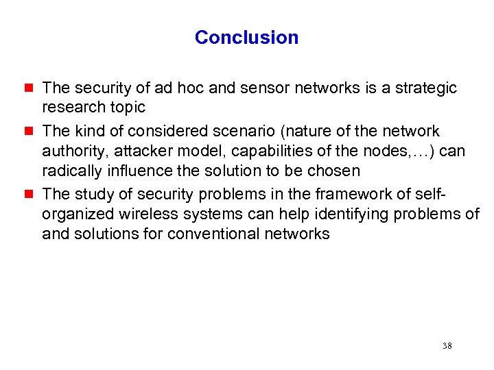 Conclusion g g g The security of ad hoc and sensor networks is a