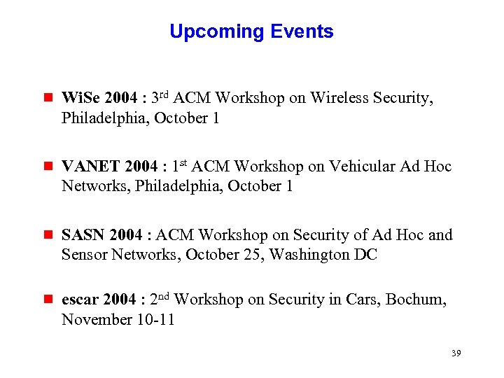 Upcoming Events g Wi. Se 2004 : 3 rd ACM Workshop on Wireless Security,