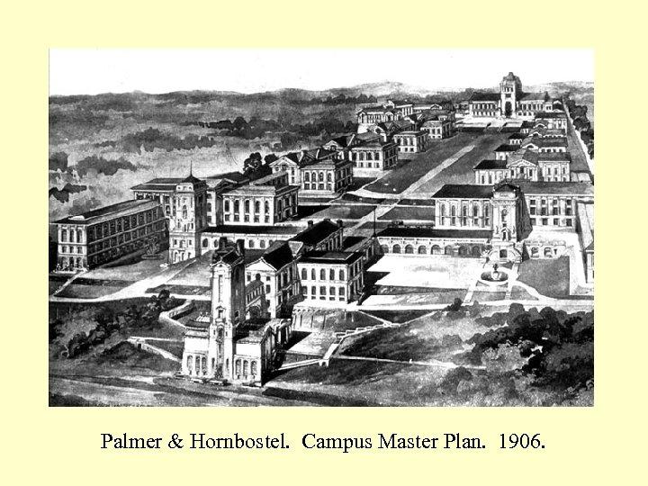 Palmer & Hornbostel. Campus Master Plan. 1906.