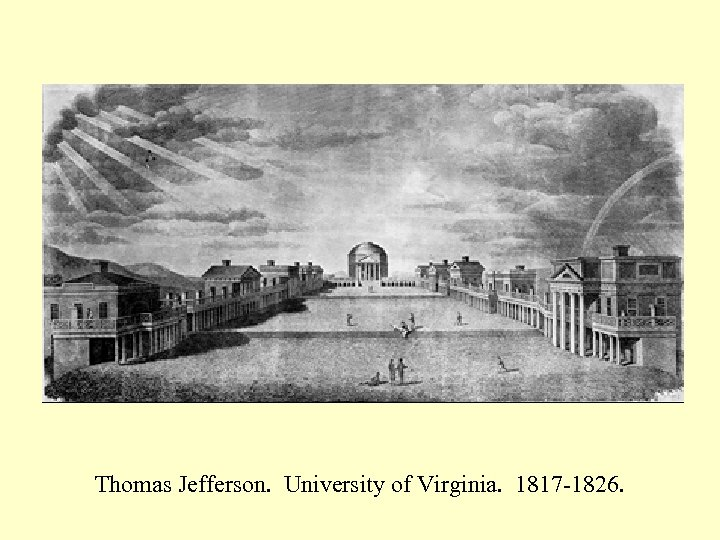 Thomas Jefferson. University of Virginia. 1817 -1826.