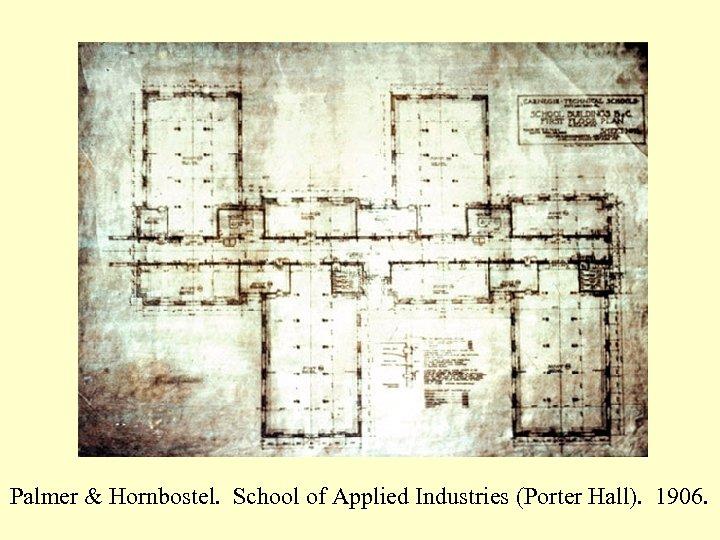 Palmer & Hornbostel. School of Applied Industries (Porter Hall). 1906.