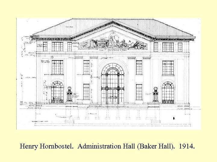 Henry Hornbostel. Administration Hall (Baker Hall). 1914.