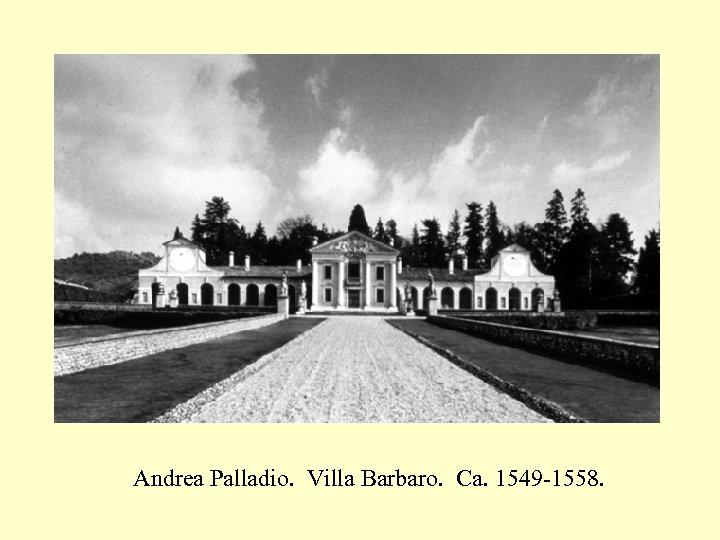 Andrea Palladio. Villa Barbaro. Ca. 1549 -1558.
