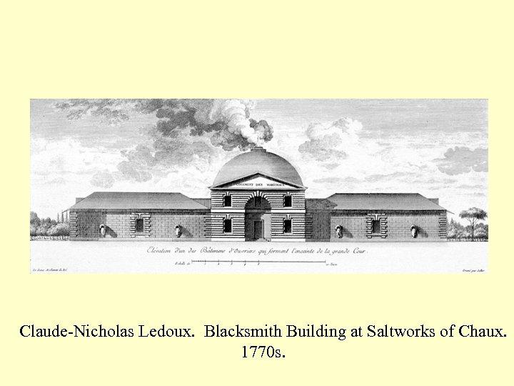 Claude-Nicholas Ledoux. Blacksmith Building at Saltworks of Chaux. 1770 s.