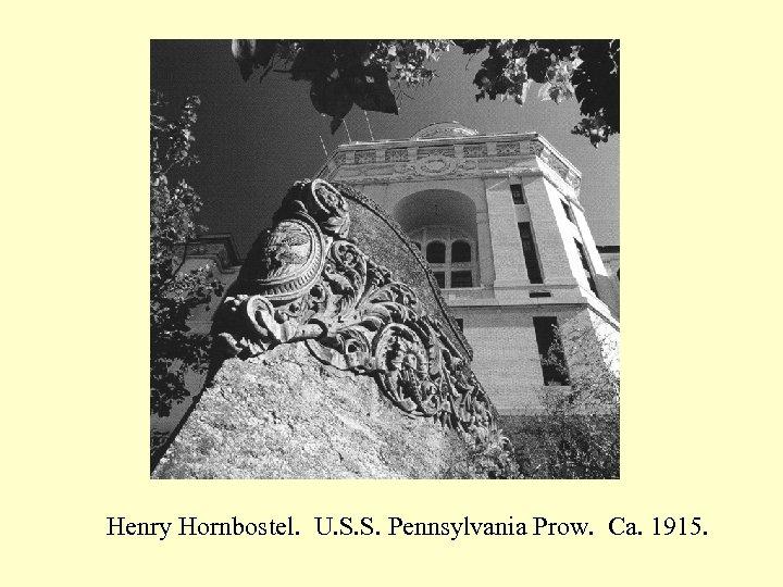 Henry Hornbostel. U. S. S. Pennsylvania Prow. Ca. 1915.