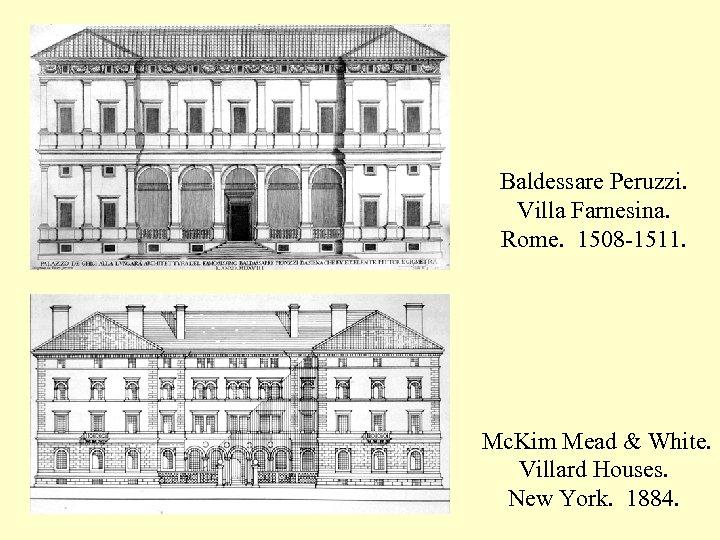 Baldessare Peruzzi. Villa Farnesina. Rome. 1508 -1511. Mc. Kim Mead & White. Villard Houses.