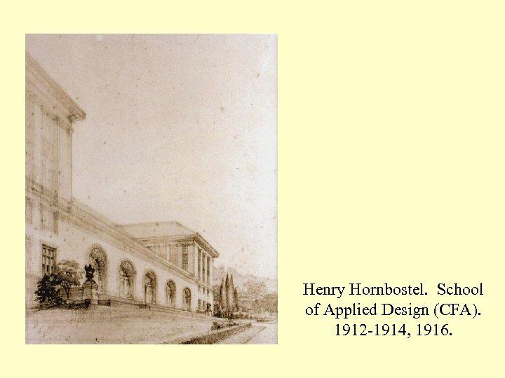 Henry Hornbostel. School of Applied Design (CFA). 1912 -1914, 1916.