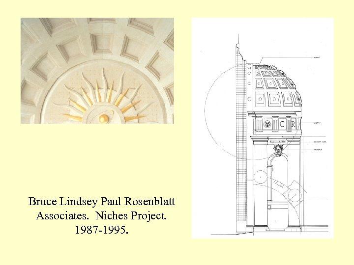 Bruce Lindsey Paul Rosenblatt Associates. Niches Project. 1987 -1995.