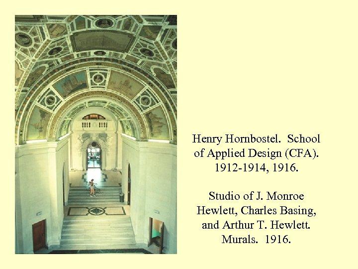 Henry Hornbostel. School of Applied Design (CFA). 1912 -1914, 1916. Studio of J. Monroe
