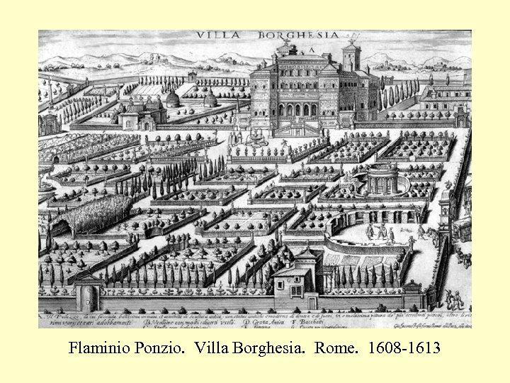 Flaminio Ponzio. Villa Borghesia. Rome. 1608 -1613