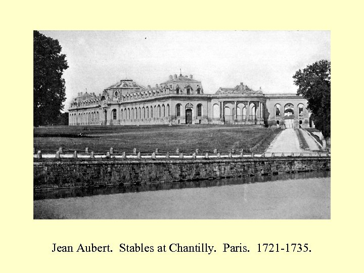 Jean Aubert. Stables at Chantilly. Paris. 1721 -1735.