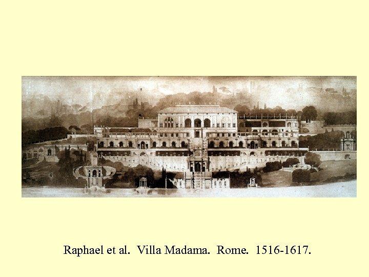 Raphael et al. Villa Madama. Rome. 1516 -1617.