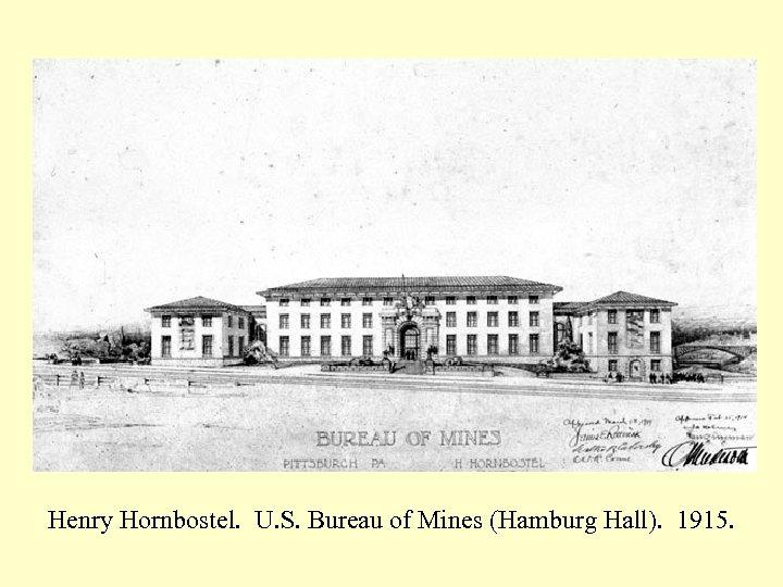 Henry Hornbostel. U. S. Bureau of Mines (Hamburg Hall). 1915.