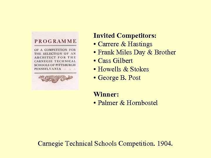 Invited Competitors: • Carrere & Hastings • Frank Miles Day & Brother • Cass